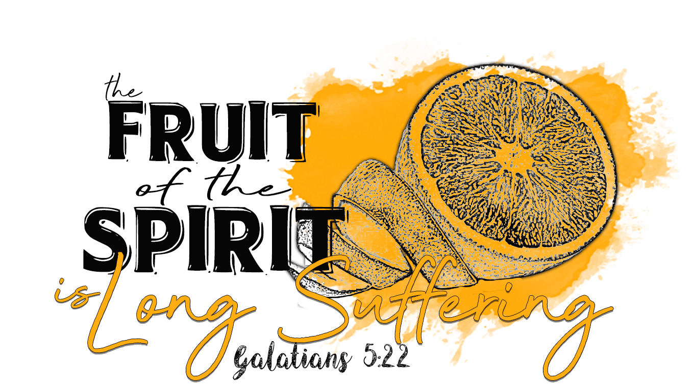The Fruit of the Spirit is Long Suffering