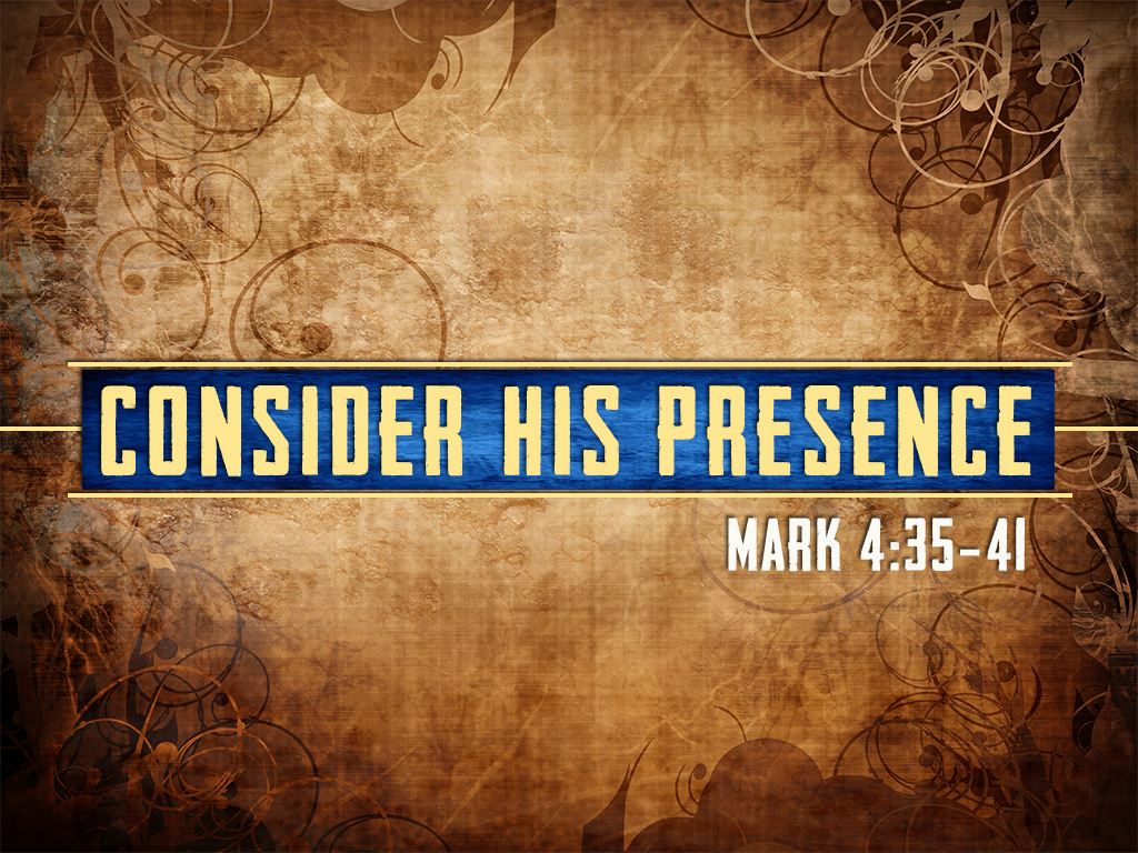 Consider His Presence